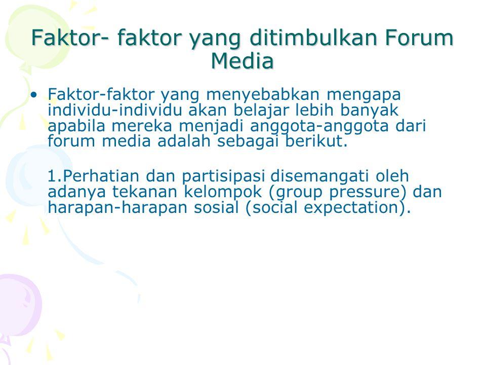 Faktor- faktor yang ditimbulkan Forum Media Faktor-faktor yang menyebabkan mengapa individu-individu akan belajar lebih banyak apabila mereka menjadi anggota-anggota dari forum media adalah sebagai berikut.