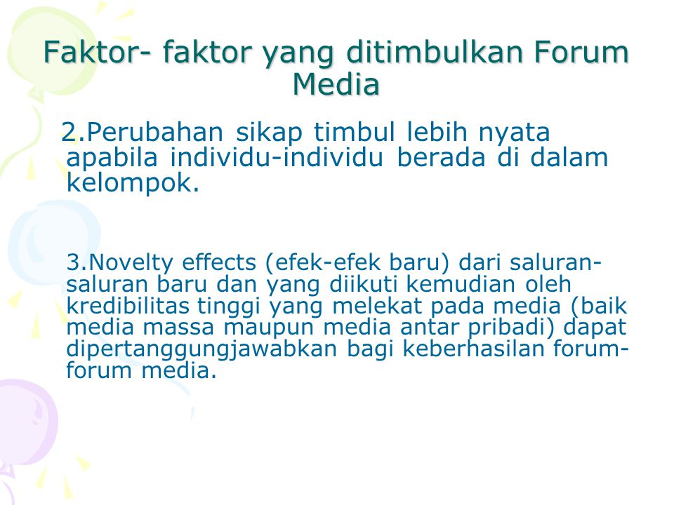 Faktor- faktor yang ditimbulkan Forum Media 2.Perubahan sikap timbul lebih nyata apabila individu-individu berada di dalam kelompok.
