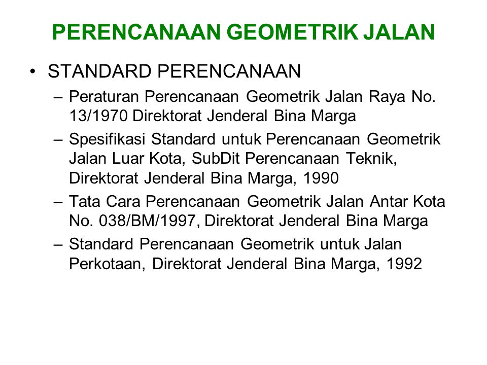 PERENCANAAN GEOMETRIK JALAN STANDARD PERENCANAAN –Peraturan Perencanaan Geometrik Jalan Raya No. 13/1970 Direktorat Jenderal Bina Marga –Spesifikasi S