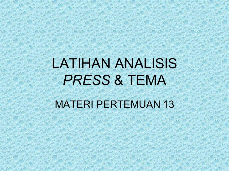 LATIHAN ANALISIS PRESS & TEMA MATERI PERTEMUAN 13