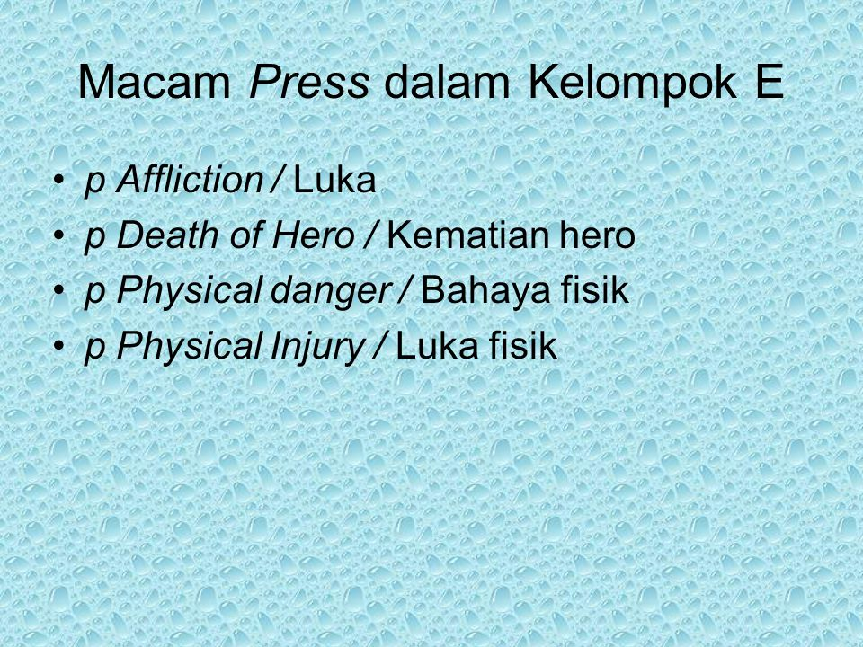 Macam Press dalam Kelompok E p Affliction / Luka p Death of Hero / Kematian hero p Physical danger / Bahaya fisik p Physical Injury / Luka fisik