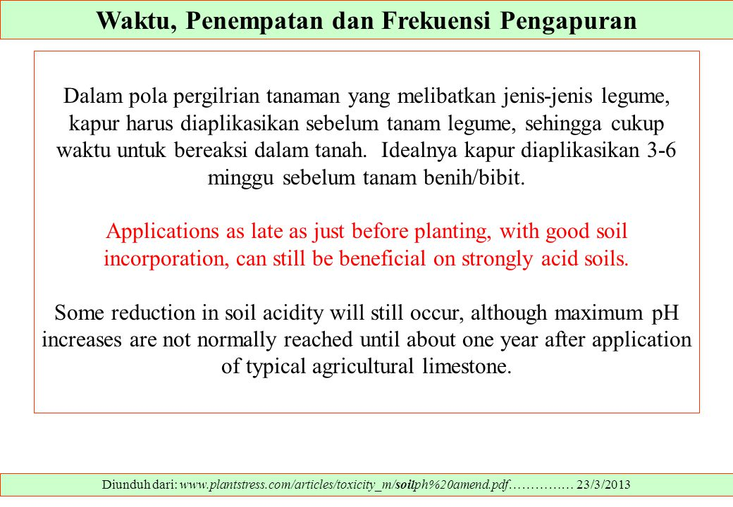 Waktu, Penempatan dan Frekuensi Pengapuran Diunduh dari: www.plantstress.com/articles/toxicity_m/soilph%20amend.pdf…………… 23/3/2013 Dalam pola pergilri
