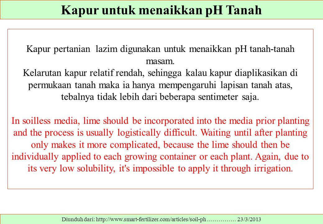 Kapur untuk menaikkan pH Tanah Diunduh dari: http://www.smart-fertilizer.com/articles/soil-ph …………… 23/3/2013 Kapur pertanian lazim digunakan untuk me