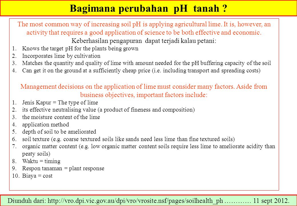 Bagimana perubahan pH tanah ? The most common way of increasing soil pH is applying agricultural lime. It is, however, an activity that requires a goo
