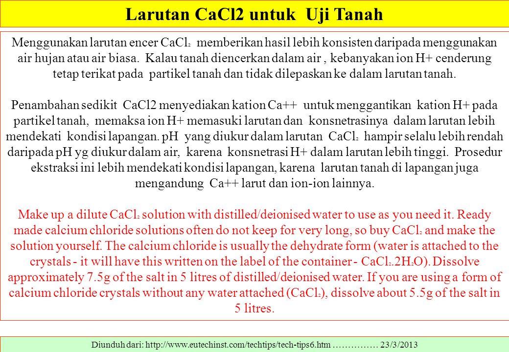 Larutan CaCl2 untuk Uji Tanah Diunduh dari: http://www.eutechinst.com/techtips/tech-tips6.htm …………… 23/3/2013 Menggunakan larutan encer CaCl ² memberi