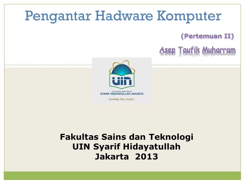 Pengantar Hadware Komputer Fakultas Sains dan Teknologi UIN Syarif Hidayatullah Jakarta 2013