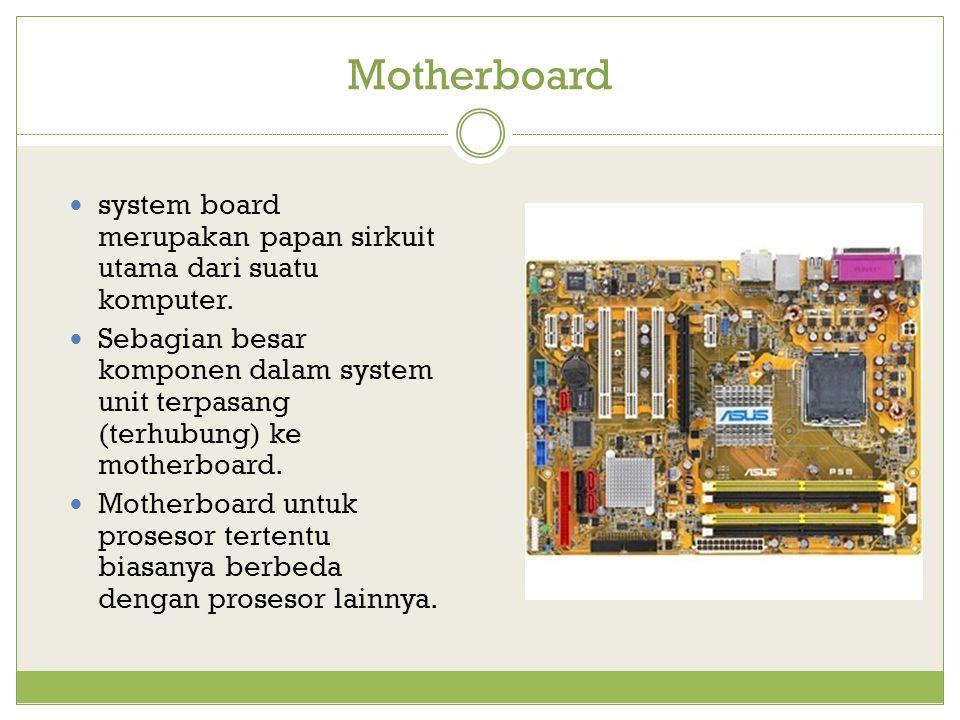 Motherboard system board merupakan papan sirkuit utama dari suatu komputer.