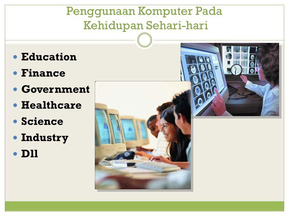 Penggunaan Komputer Pada Kehidupan Sehari-hari Education Finance Government Healthcare Science Industry Dll