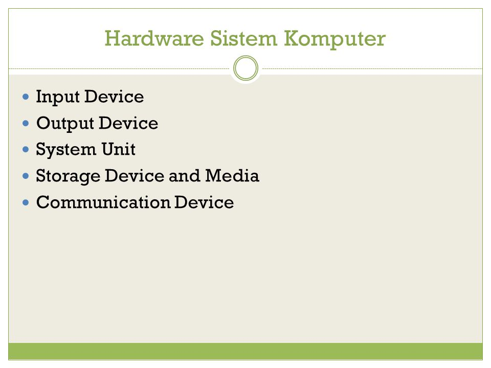 Hardware Sistem Komputer Input Device Output Device System Unit Storage Device and Media Communication Device