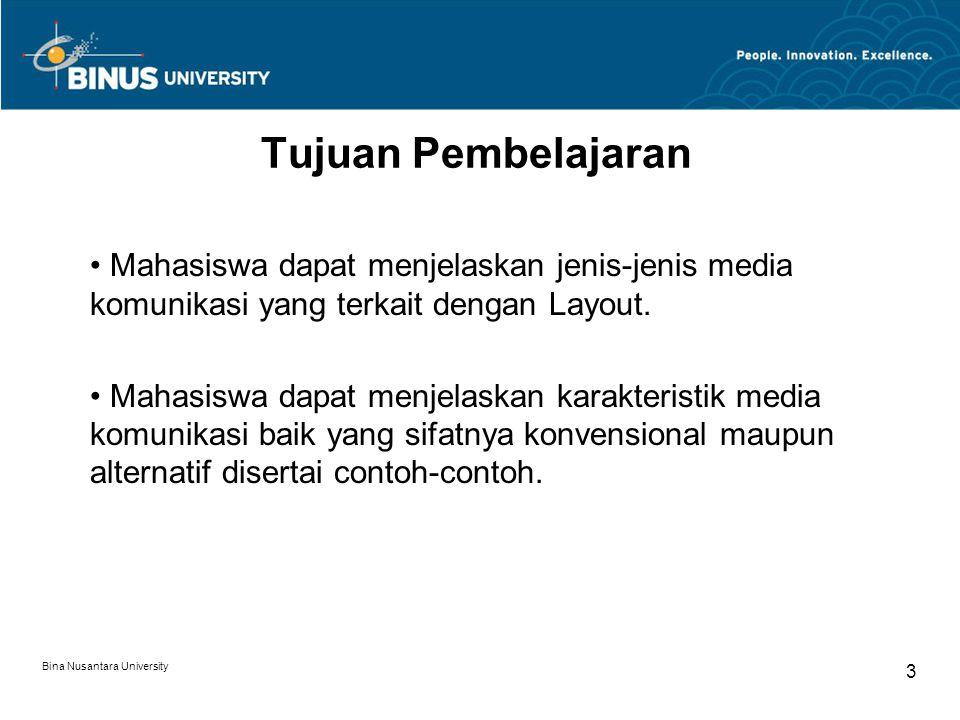 Bina Nusantara University 4 Media Komunikasi Di dalam dunia Komunikasi Visual, terdapat berbagai media komunikasi yang dapat digunakan sebagai media penyampai pesan, mulai dari jenis-jenis media yang sifatnya konvensional maupun alternatif.