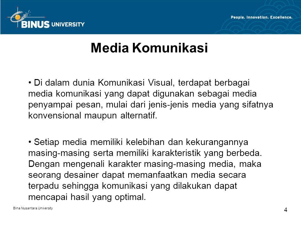Bina Nusantara University 5 Media Komunikasi Di dalam dunia Marketing Communication, dikenal dengan istilah Above the Line dan Below the Line.