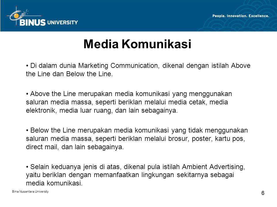 Bina Nusantara University 6 Media Komunikasi Di dalam dunia Marketing Communication, dikenal dengan istilah Above the Line dan Below the Line.