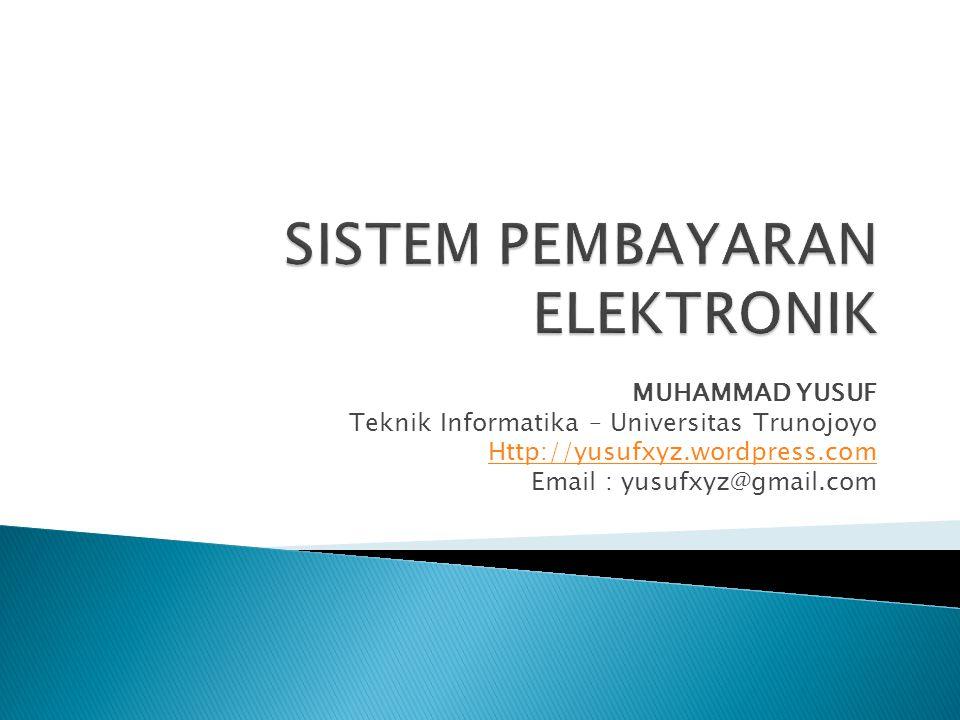 MUHAMMAD YUSUF Teknik Informatika – Universitas Trunojoyo Http://yusufxyz.wordpress.com Email : yusufxyz@gmail.com