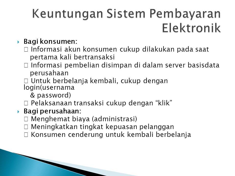  Bagi konsumen:  Informasi akun konsumen cukup dilakukan pada saat pertama kali bertransaksi  Informasi pembelian disimpan di dalam server basisdat