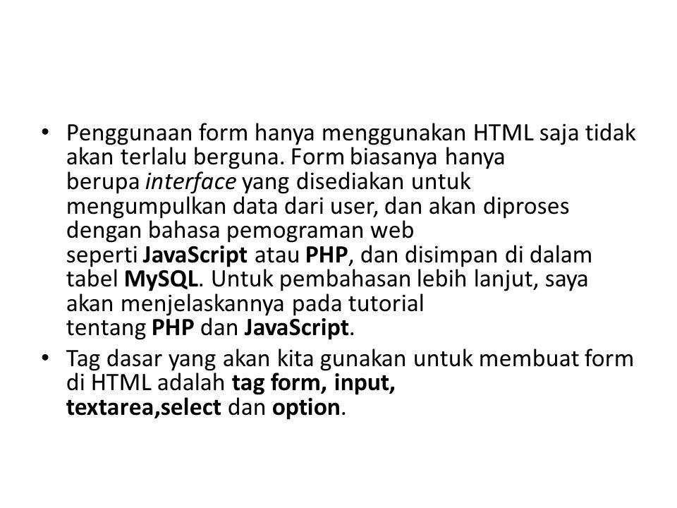 Penggunaan form hanya menggunakan HTML saja tidak akan terlalu berguna.