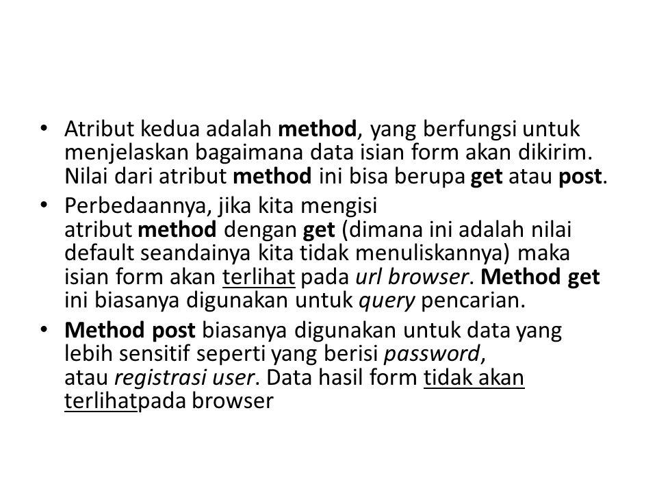 Atribut kedua adalah method, yang berfungsi untuk menjelaskan bagaimana data isian form akan dikirim.