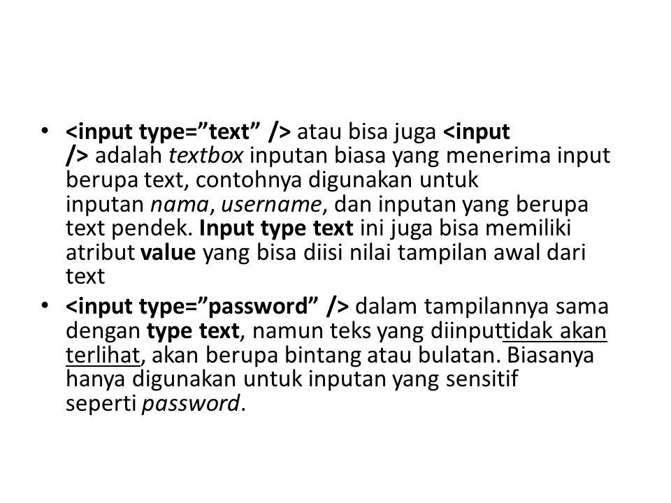 atau bisa juga adalah textbox inputan biasa yang menerima input berupa text, contohnya digunakan untuk inputan nama, username, dan inputan yang berupa text pendek.