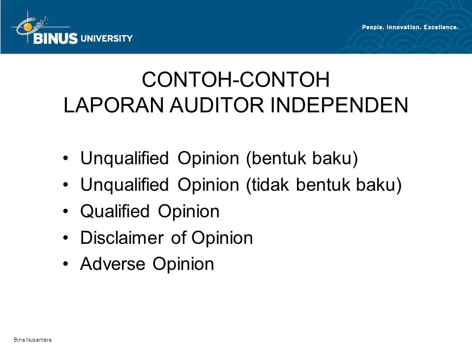 Bina Nusantara CONTOH-CONTOH LAPORAN AUDITOR INDEPENDEN Unqualified Opinion (bentuk baku) Unqualified Opinion (tidak bentuk baku) Qualified Opinion Di