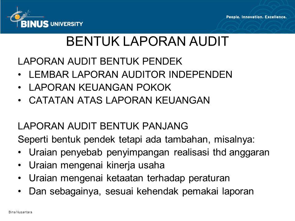 Bina Nusantara BENTUK LAPORAN AUDIT LAPORAN AUDIT BENTUK PENDEK LEMBAR LAPORAN AUDITOR INDEPENDEN LAPORAN KEUANGAN POKOK CATATAN ATAS LAPORAN KEUANGAN