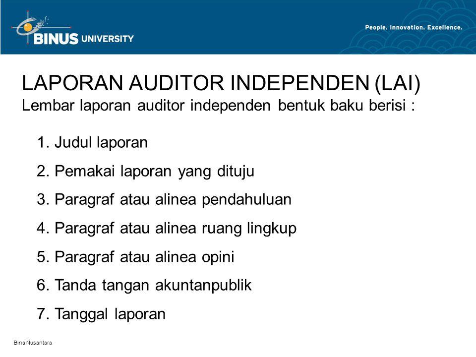 Bina Nusantara LAPORAN AUDITOR INDEPENDEN (LAI) Lembar laporan auditor independen bentuk baku berisi : 1.Judul laporan 2.Pemakai laporan yang dituju 3