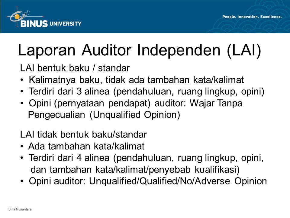Bina Nusantara Laporan Auditor Independen (LAI) LAI tidak bentuk baku/standar Ada tambahan kata/kalimat Terdiri dari 4 alinea (pendahuluan, ruang ling