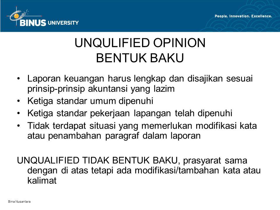 Bina Nusantara UNQULIFIED OPINION BENTUK BAKU Laporan keuangan harus lengkap dan disajikan sesuai prinsip-prinsip akuntansi yang lazim Ketiga standar