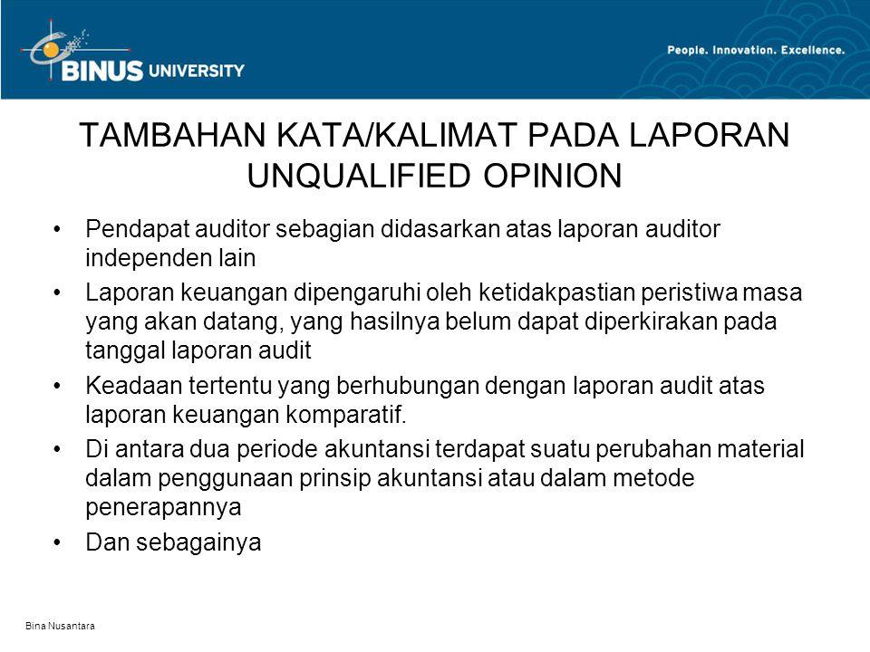 Bina Nusantara TAMBAHAN KATA/KALIMAT PADA LAPORAN UNQUALIFIED OPINION Pendapat auditor sebagian didasarkan atas laporan auditor independen lain Lapora