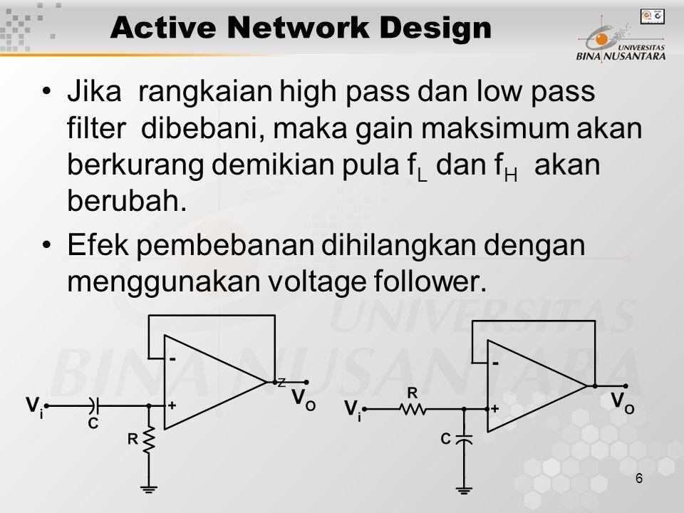 7 Active Network Design Rangkaian filter pada slide sebelumnya disebut filter 1 kutub ( one pole filter ).