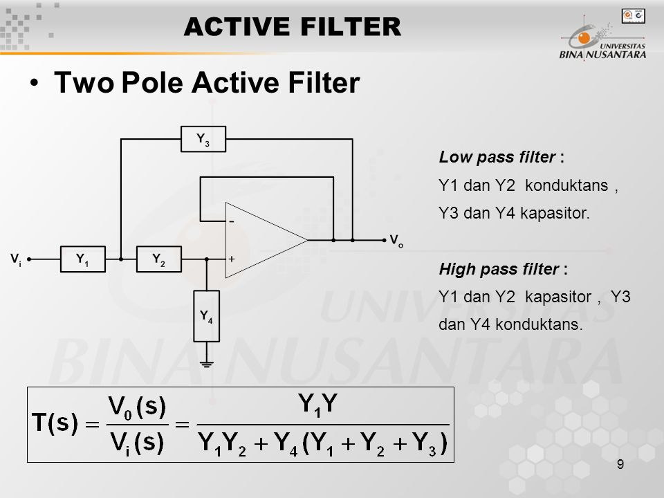 9 ACTIVE FILTER Two Pole Active Filter Low pass filter : Y1 dan Y2 konduktans, Y3 dan Y4 kapasitor. High pass filter : Y1 dan Y2 kapasitor, Y3 dan Y4