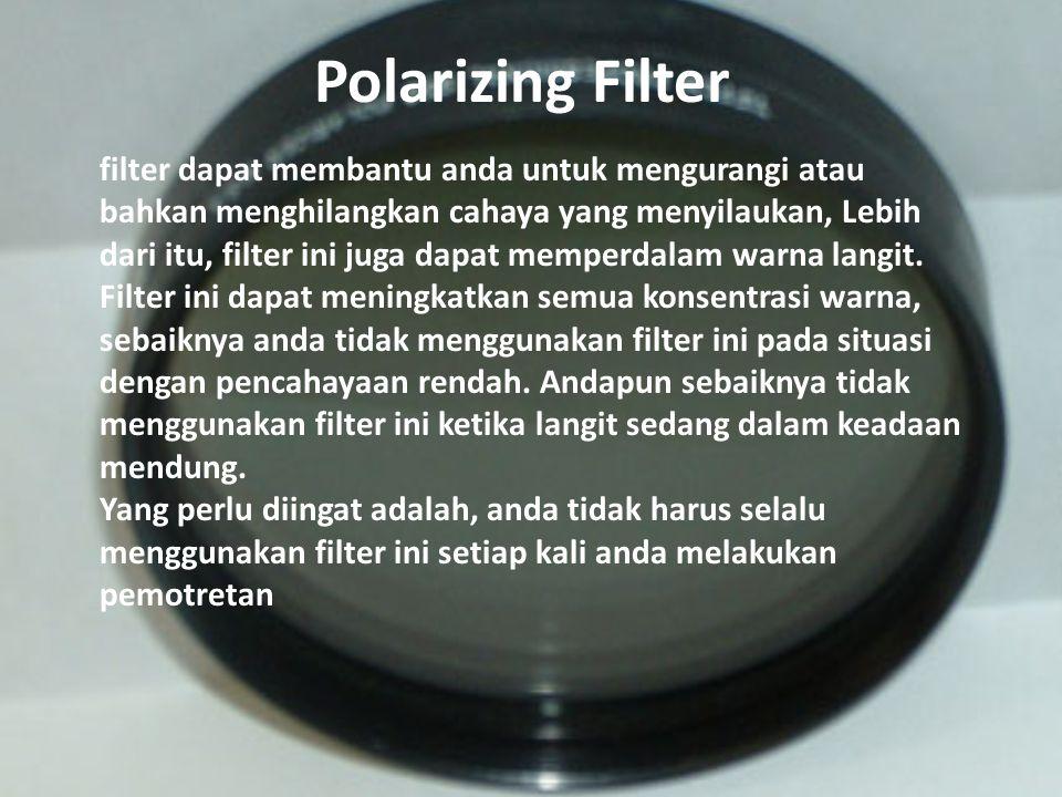 Ultra Violet Filter UV filter ini akan melindungi lensa anda, secara tidak sengaja anda menjatuhkan atau menabrakkan kamera anda pada sesuatu.