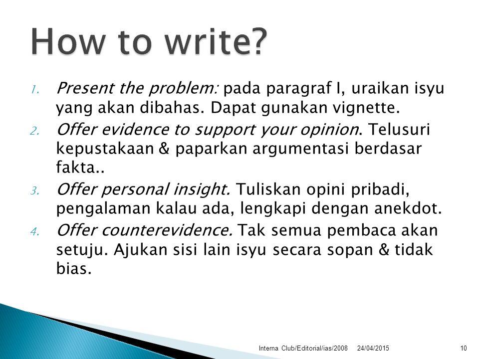 1. Present the problem: pada paragraf I, uraikan isyu yang akan dibahas. Dapat gunakan vignette. 2. Offer evidence to support your opinion. Telusuri k