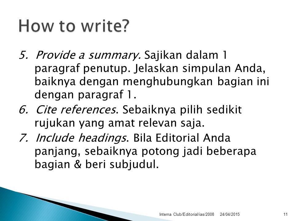 5. Provide a summary. Sajikan dalam 1 paragraf penutup. Jelaskan simpulan Anda, baiknya dengan menghubungkan bagian ini dengan paragraf 1. 6. Cite ref