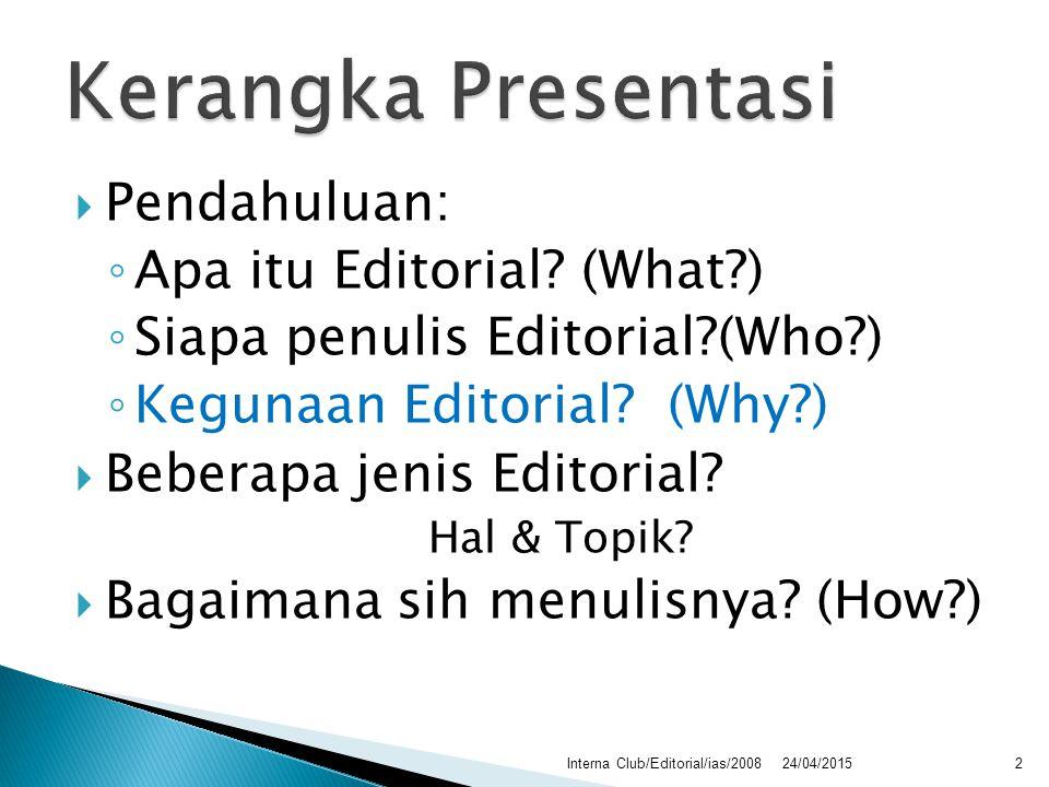  Pendahuluan: ◦ Apa itu Editorial? (What?) ◦ Siapa penulis Editorial?(Who?) ◦ Kegunaan Editorial? (Why?)  Beberapa jenis Editorial? Hal & Topik?  B