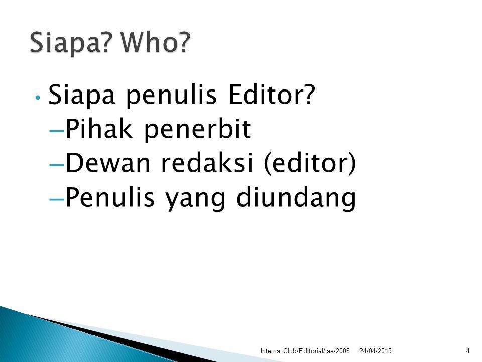 Siapa penulis Editor? – Pihak penerbit – Dewan redaksi (editor) – Penulis yang diundang 24/04/2015Interna Club/Editorial/ias/20084