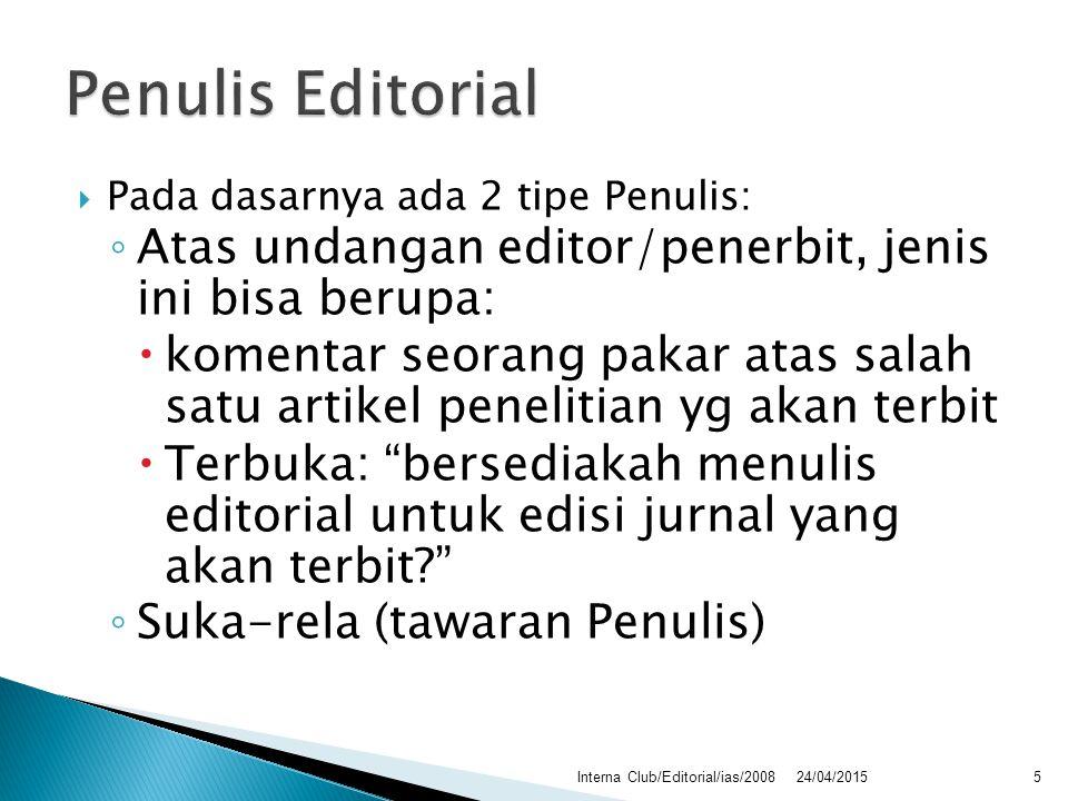  Pada dasarnya ada 2 tipe Penulis: ◦ Atas undangan editor/penerbit, jenis ini bisa berupa:  komentar seorang pakar atas salah satu artikel penelitia