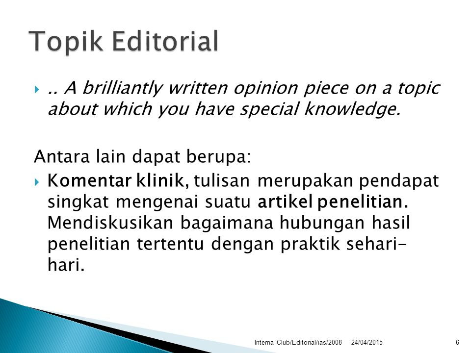 .. A brilliantly written opinion piece on a topic about which you have special knowledge. Antara lain dapat berupa:  Komentar klinik, tulisan merupa