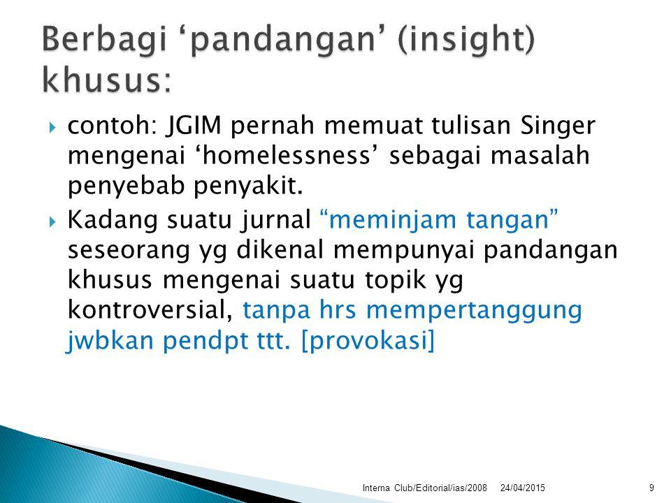 """ contoh: JGIM pernah memuat tulisan Singer mengenai 'homelessness' sebagai masalah penyebab penyakit.  Kadang suatu jurnal """"meminjam tangan"""" seseora"""