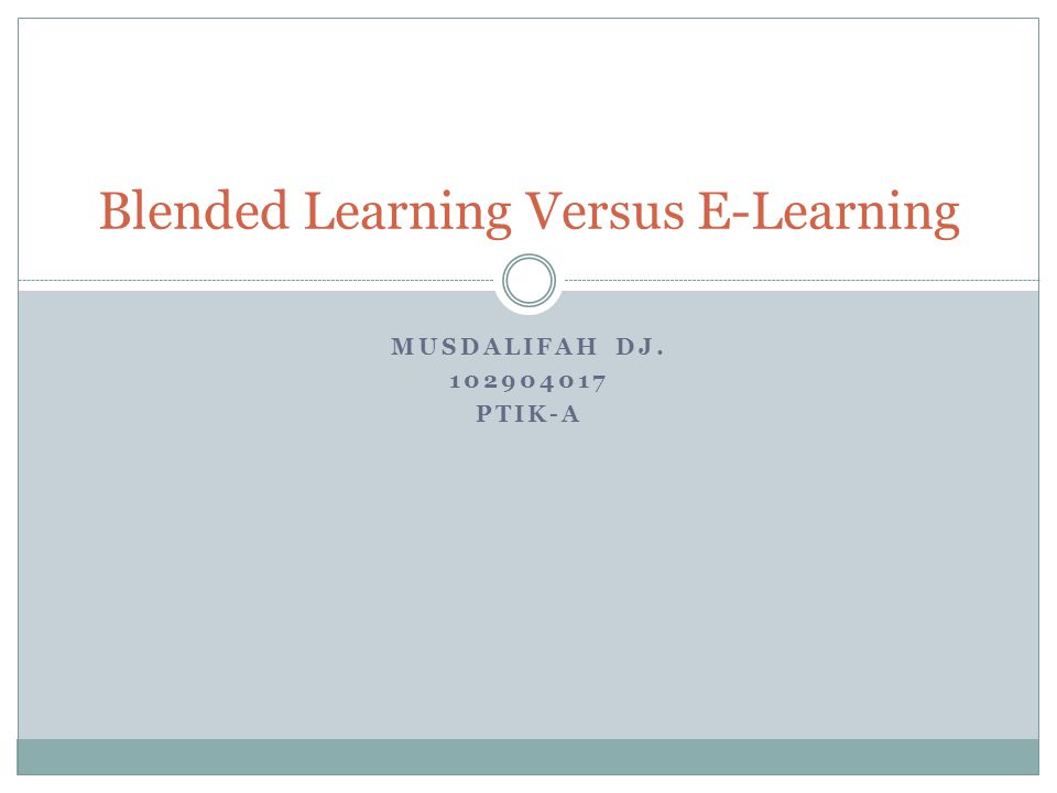 MUSDALIFAH DJ. 102904017 PTIK-A Blended Learning Versus E-Learning