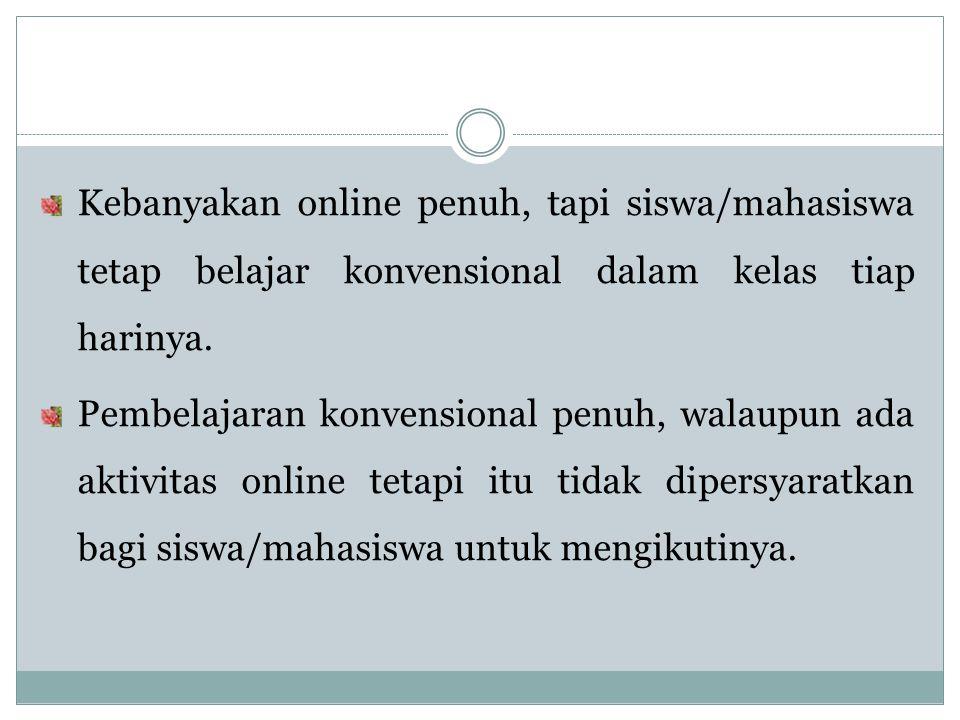 Kebanyakan online penuh, tapi siswa/mahasiswa tetap belajar konvensional dalam kelas tiap harinya.