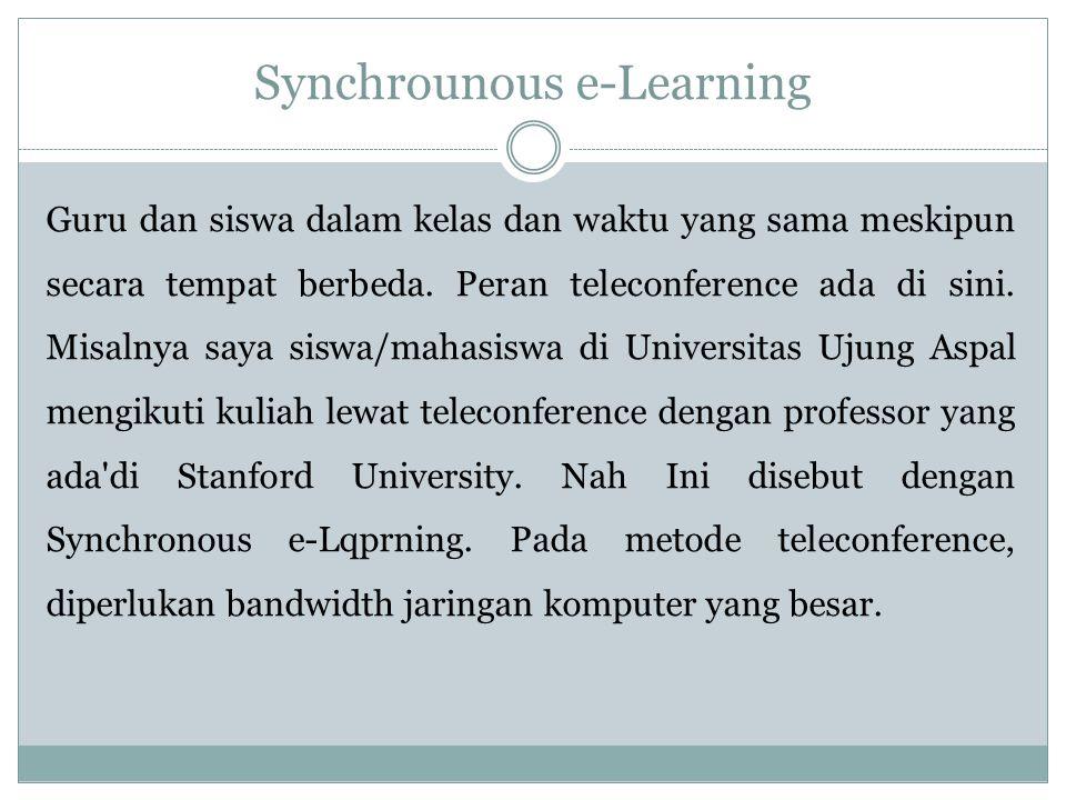 Synchrounous e-Learning Guru dan siswa dalam kelas dan waktu yang sama meskipun secara tempat berbeda.