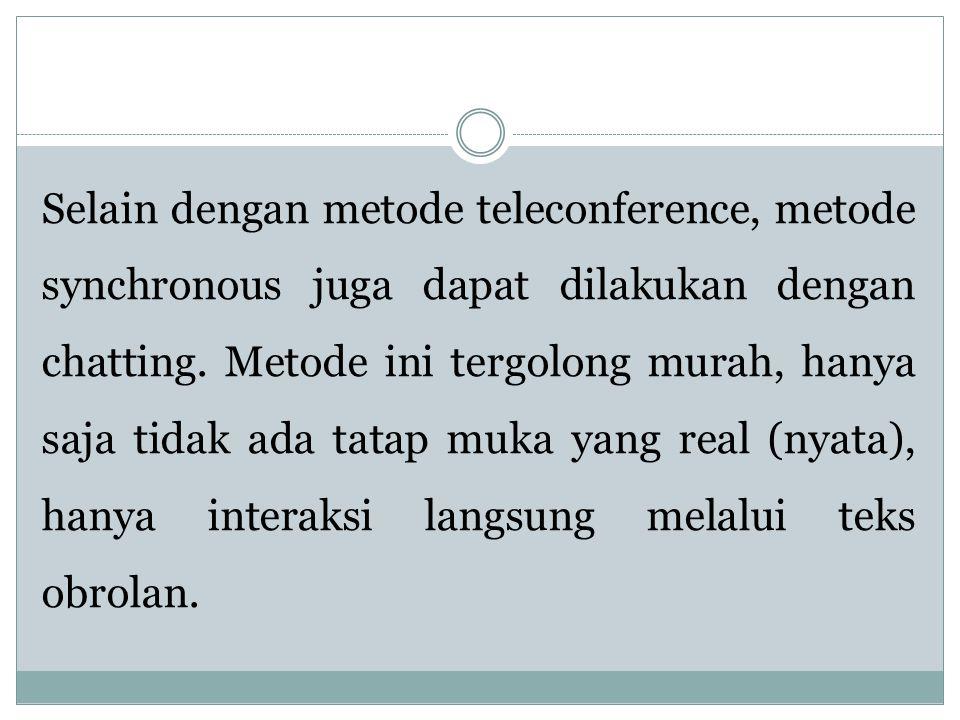Selain dengan metode teleconference, metode synchronous juga dapat dilakukan dengan chatting.