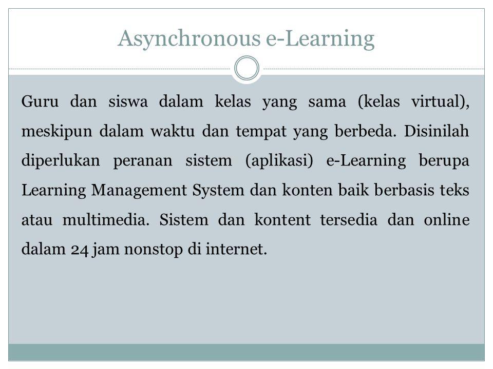 Asynchronous e-Learning Guru dan siswa dalam kelas yang sama (kelas virtual), meskipun dalam waktu dan tempat yang berbeda.