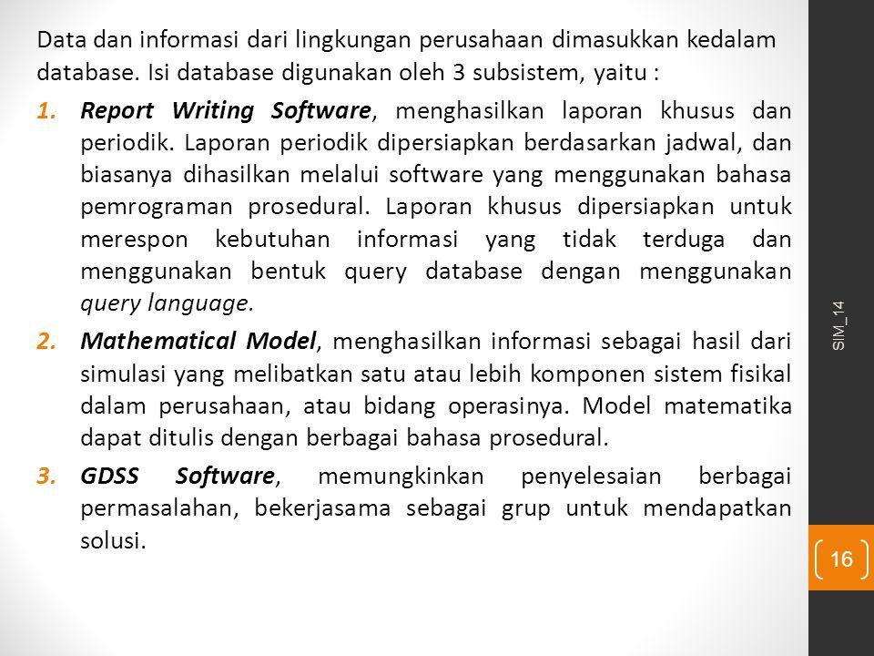 Data dan informasi dari lingkungan perusahaan dimasukkan kedalam database. Isi database digunakan oleh 3 subsistem, yaitu : 1.Report Writing Software,