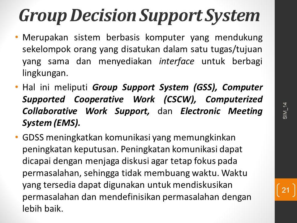 Group Decision Support System Merupakan sistem berbasis komputer yang mendukung sekelompok orang yang disatukan dalam satu tugas/tujuan yang sama dan