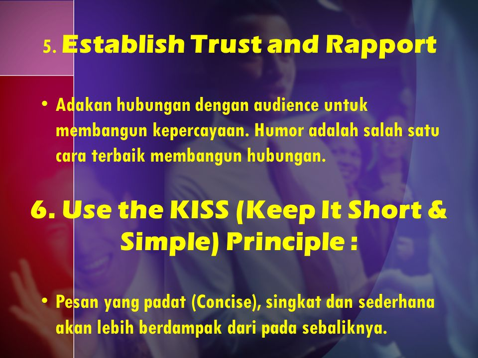 5.Establish Trust and Rapport Adakan hubungan dengan audience untuk membangun kepercayaan.