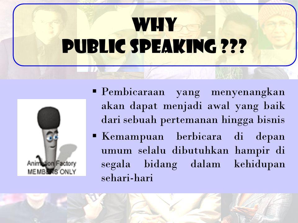 Pembicaraan yang menyenangkan akan dapat menjadi awal yang baik dari sebuah pertemanan hingga bisnis  Kemampuan berbicara di depan umum selalu dibutuhkan hampir di segala bidang dalam kehidupan sehari-hari