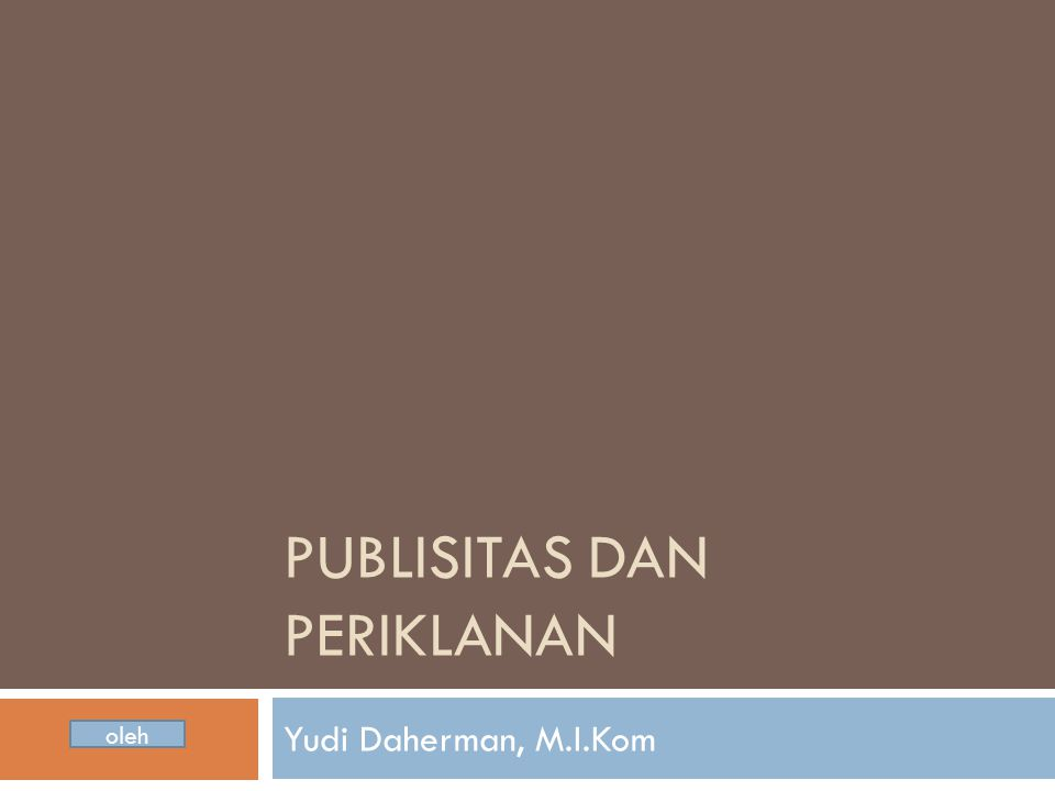  Mencari 2 publisitas (baik Media Cetak, radio atau TV)  Kalau publisitas
