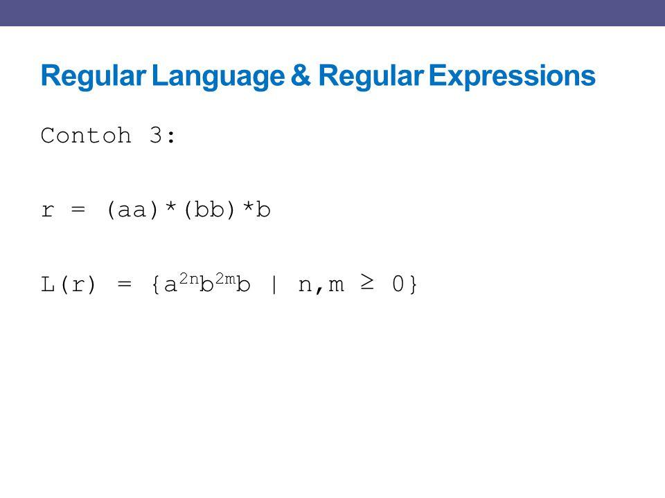 Regular Language & Regular Expressions Contoh 3: r = (aa)*(bb)*b L(r) = {a 2n b 2m b   n,m ≥ 0}