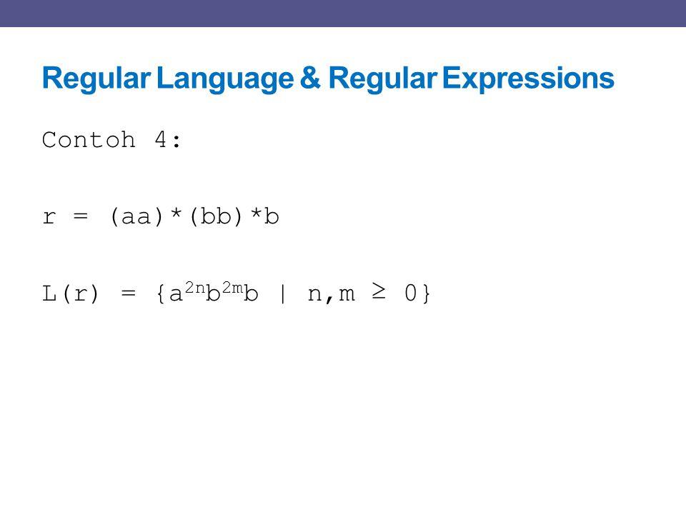 Regular Language & Regular Expressions Contoh 4: r = (aa)*(bb)*b L(r) = {a 2n b 2m b   n,m ≥ 0}