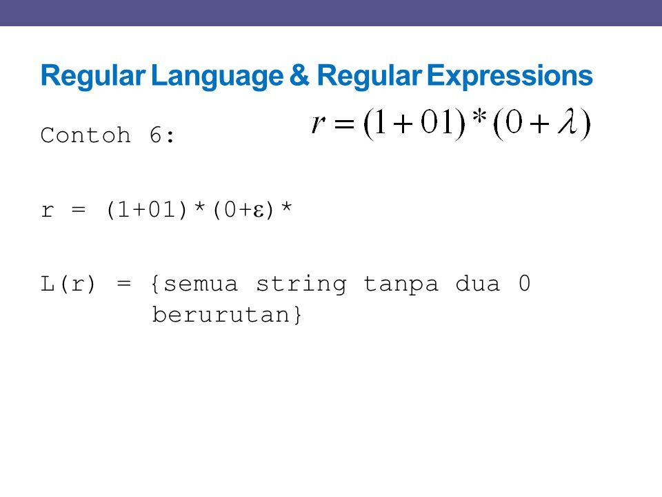 Regular Language & Regular Expressions Contoh 6: r = (1+01)*(0+  )* L(r) = {semua string tanpa dua 0 berurutan}
